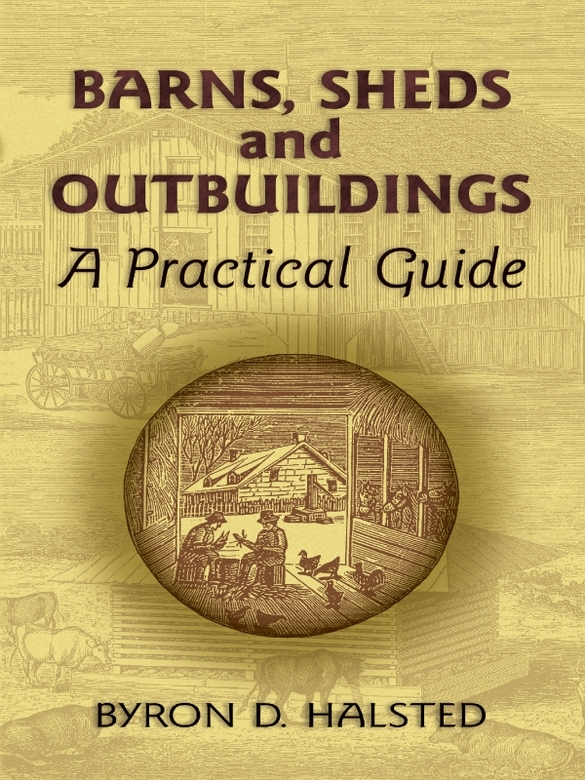 Barns, Sheds and Outbuildings: A Practical Guide By: Byron Halsted