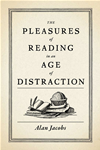 The Pleasures Of Reading In An Age Of Distraction: