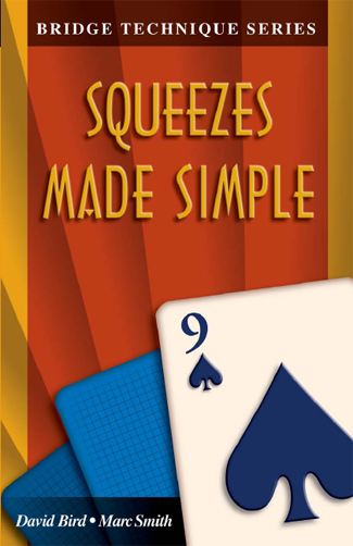 The Bridge Technique Series 9: Squeezes Made Simple By: David Bird,Marc Smith