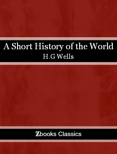 A Short History of the World By: H.G Wells