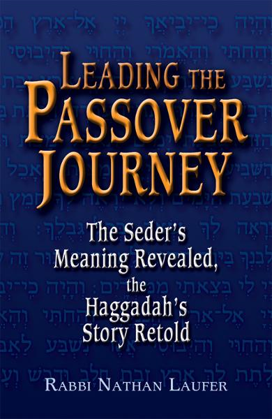 Leading the Passover Journey: The Seders Meaning Revealed, the Haggadahs Story Retold