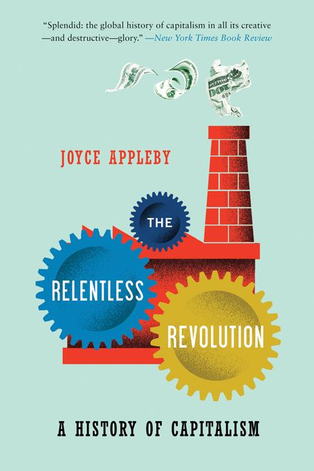 The Relentless Revolution: A History of Capitalism By: Joyce Appleby