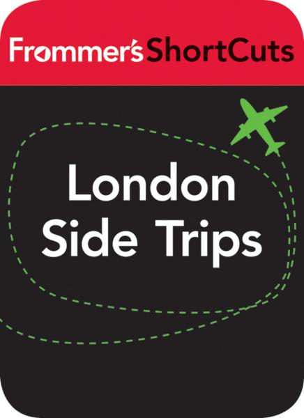 London Side Trips By: Frommer's ShortCuts