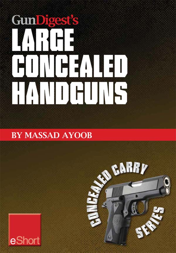 Gun Digest?s Large Concealed Handguns eShort: With some thought applied to concealed holsters and wardrobe,  the good guy with the larger handgun can i