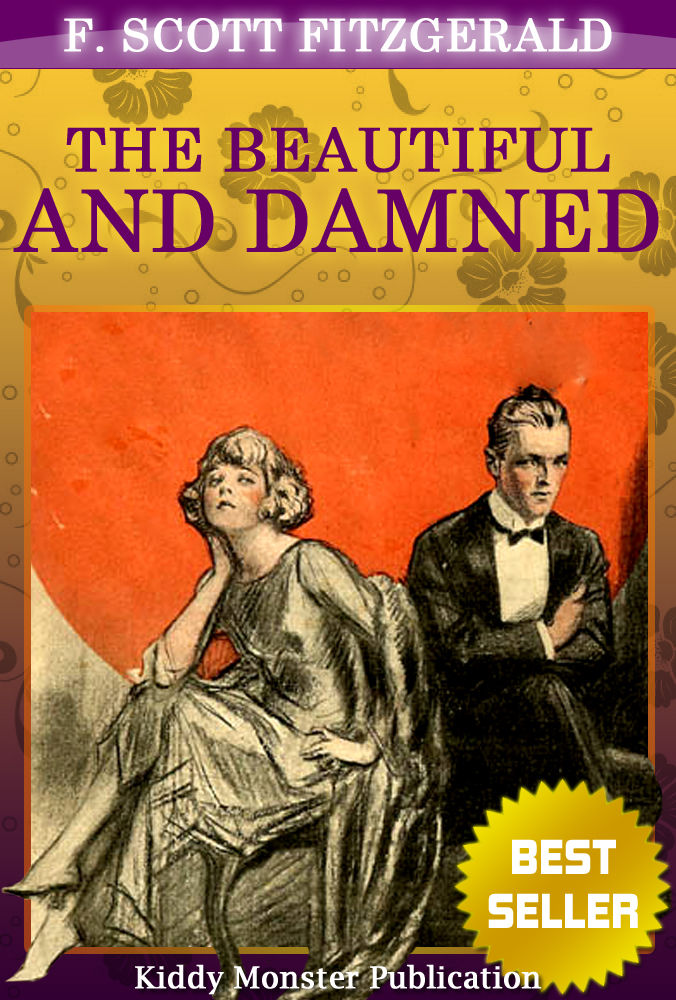 The Beautiful and Damned By F. Scott Fitzgerald By: F. Scott Fitzgerald