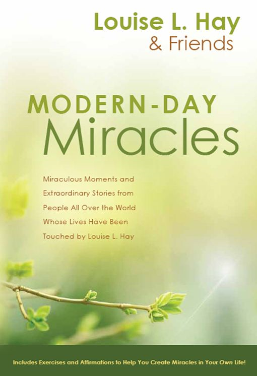 Modern-Day Miracles By: Louise L. Hay