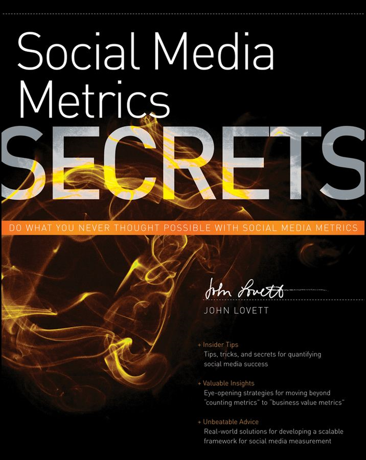 Social Media Metrics Secrets By: John Lovett