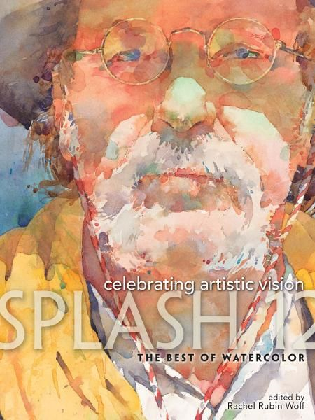 Splash 12 - The Best of Watercolor: Celebrating Artistic Vision