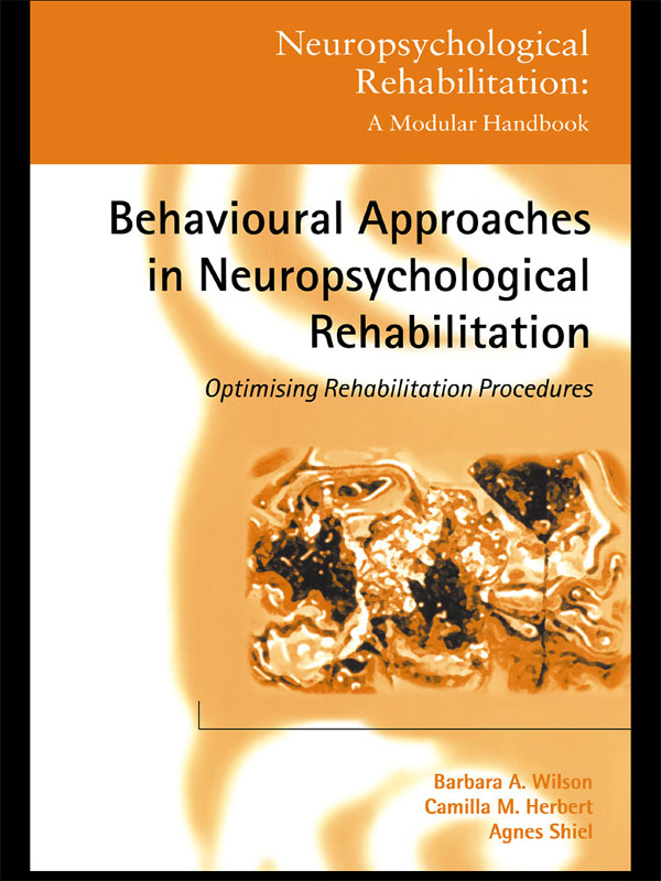 Behavioural Approaches in  Neuropsychological Rehabilitation Optimising Rehabilitation Procedures