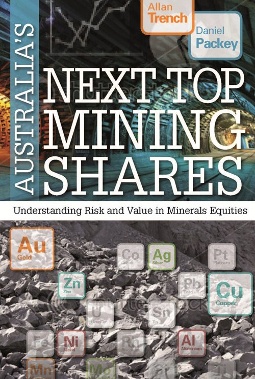 Australia's Next Top Mining Shares By: Allan Trench, Daniel Packey
