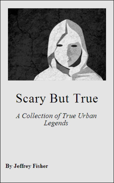 Scary but True: A Collection of True Urban Legends