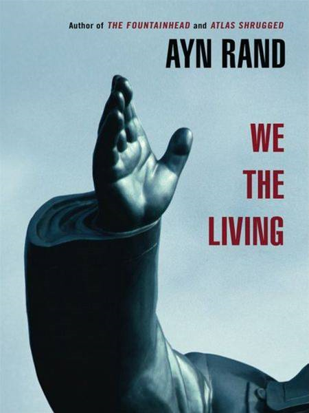 We the Living By: Ayn Rand
