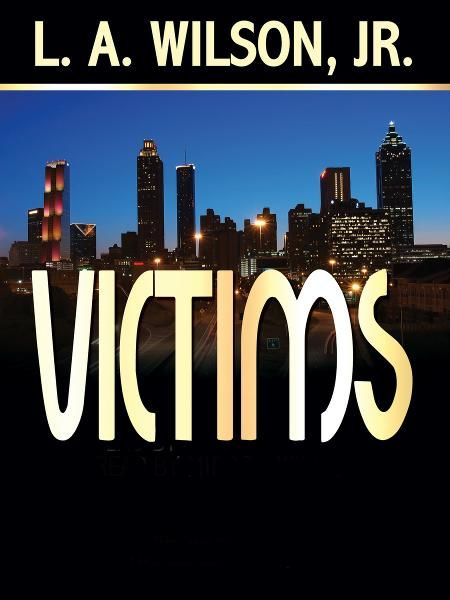 Victims By: L. A. Wilson Jr.