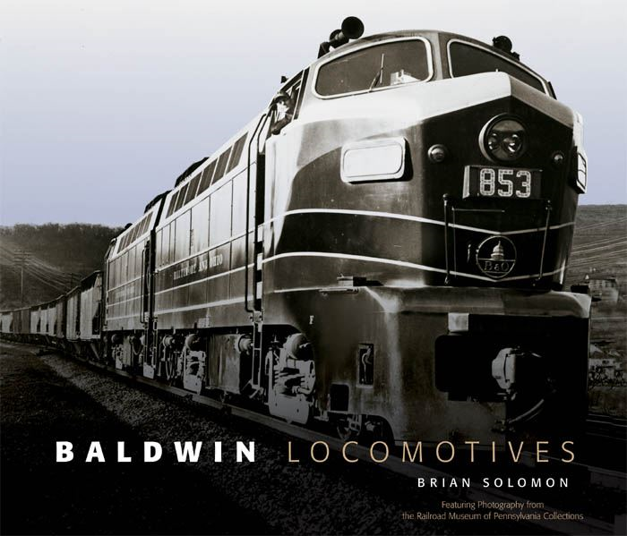 Baldwin Locomotives By: Brian Solomon