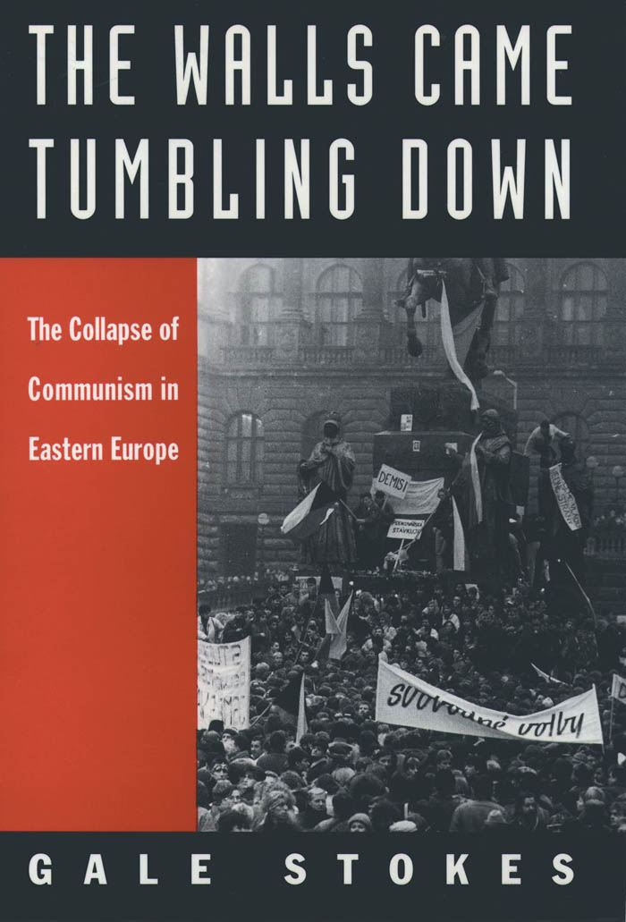 The Walls Came Tumbling Down : The Collapse of Communism in Eastern Europe By: Gale Stokes