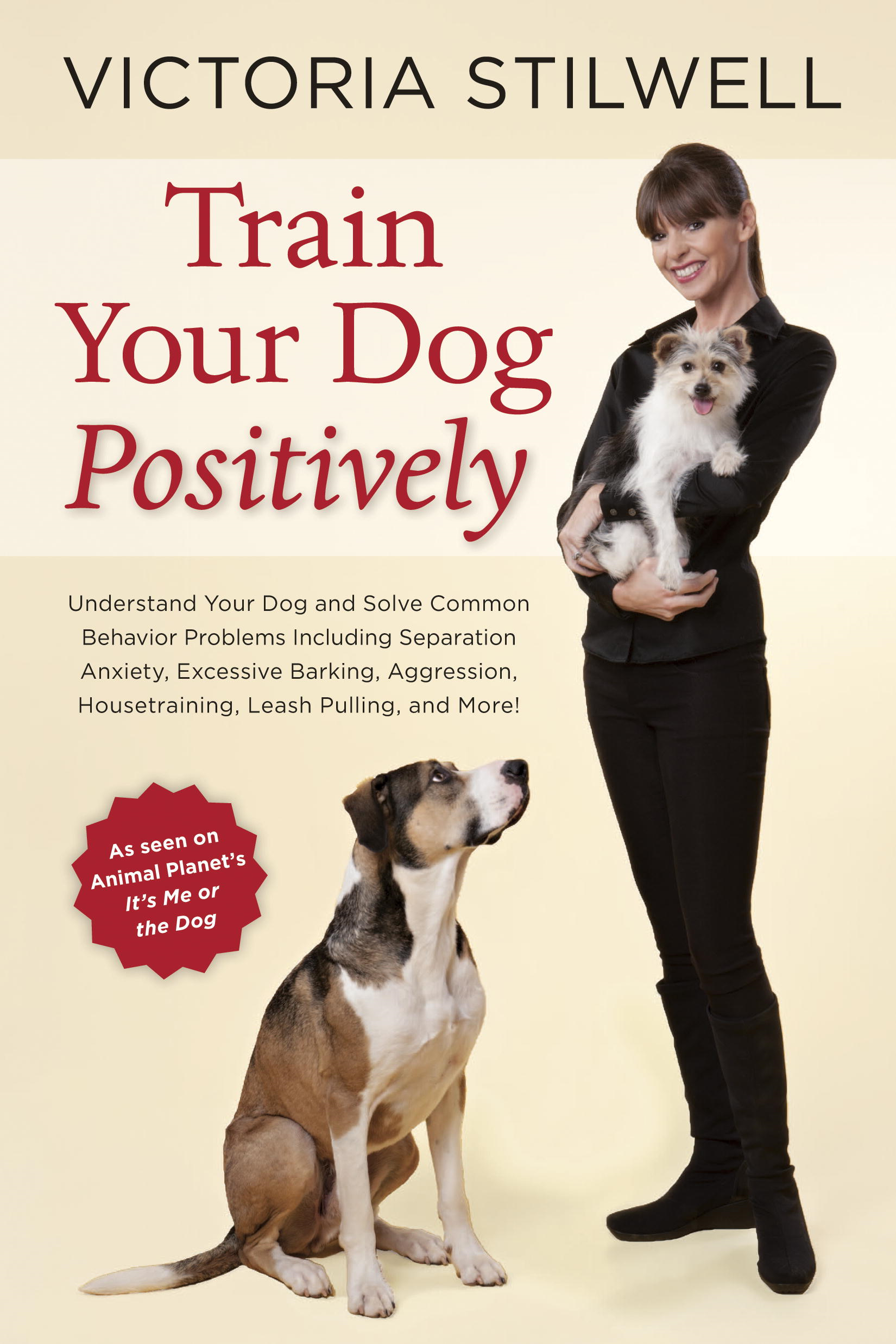 Train Your Dog Positively By: Victoria Stilwell