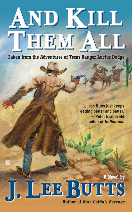 And Kill Them All: Taken from the Adventures of Texas Ranger Lucius Dodge By: J. Lee Butts