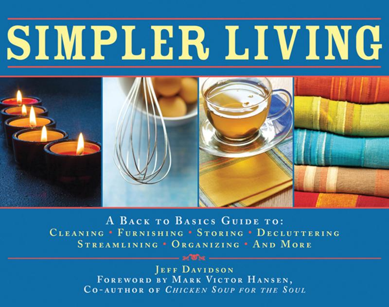 Simpler Living: A Back to Basics Guide to: Cleaning, Furnishing, Storing, Decluttering, Streamlining, Organizing, and More