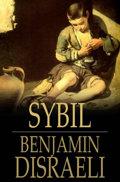Sybil: Or The Two Nations By: Benjamin Disraeli