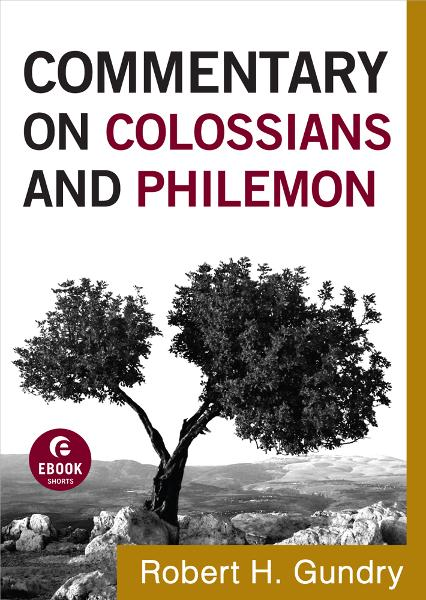 Commentary on Colossians and Philemon (Commentary on the New Testament Book #12) By: Robert H. Gundry
