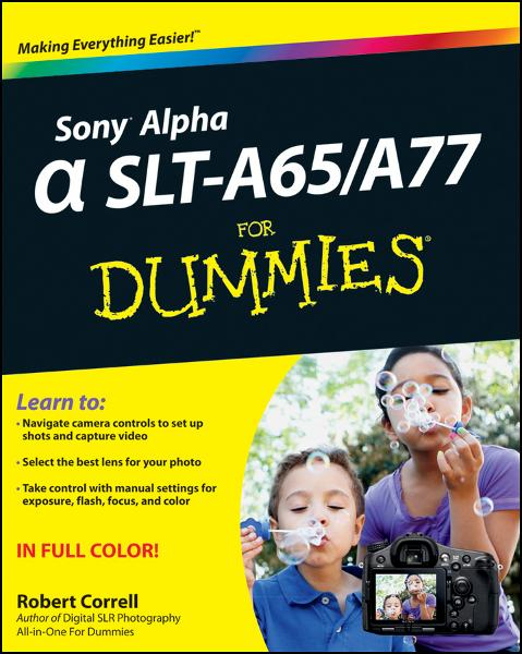 Sony Alpha SLT-A65/A77 For Dummies By: Robert Correll
