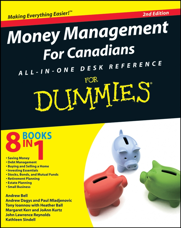 Money Management For Canadians All-in-One Desk Reference For Dummies By: Andrew Bell,Andrew Dagys,Heather Ball,JoAnn Kurtz,John L. Reynolds,Kathleen Sindell,Margaret Kerr,Paul Mladjenovic,Tony Ioannou