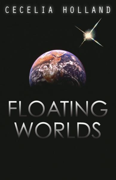 Floating Worlds By: Cecelia Holland