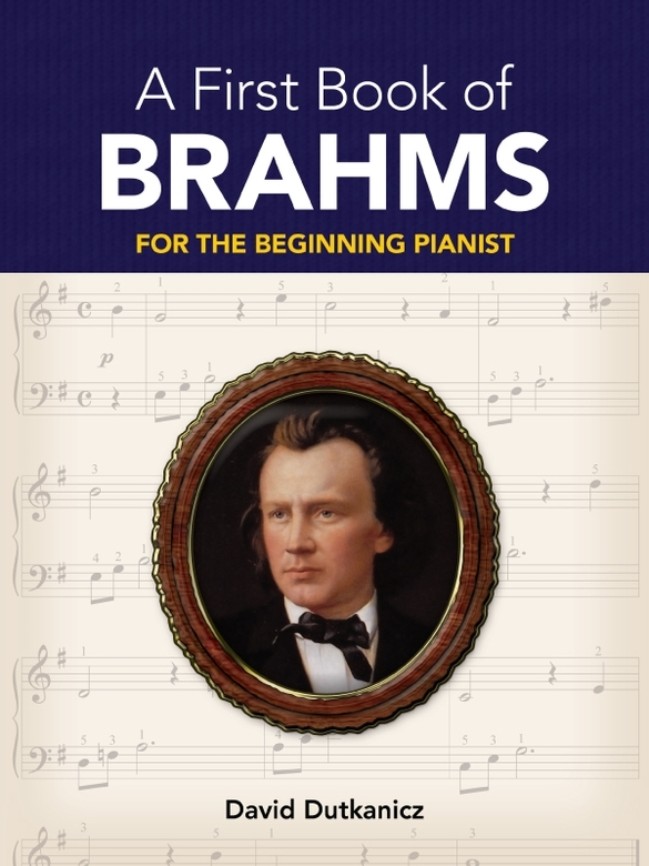 A First Book of Brahms: 26 Arrangements for the Beginning Pianist By: David Dutkanicz