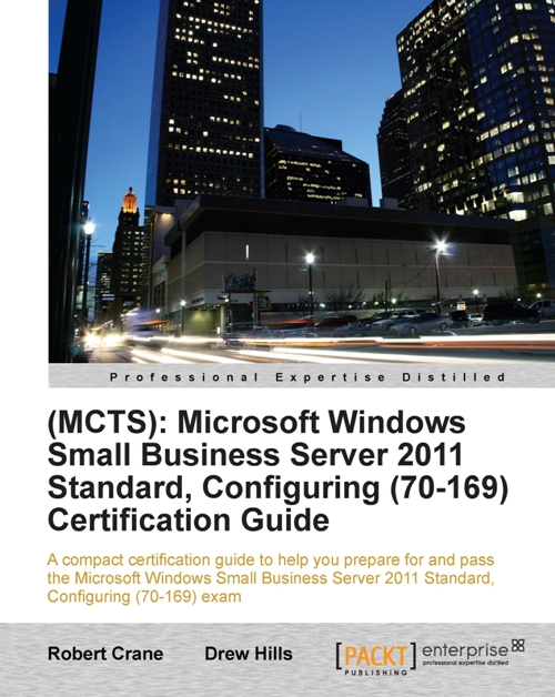 (MCTS): Microsoft Windows Small Business Server 2011 Standard, Configuring (70-169) Certification Guide