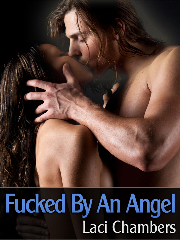 Fucked By An Angel (A Supernatural Erotic Story)