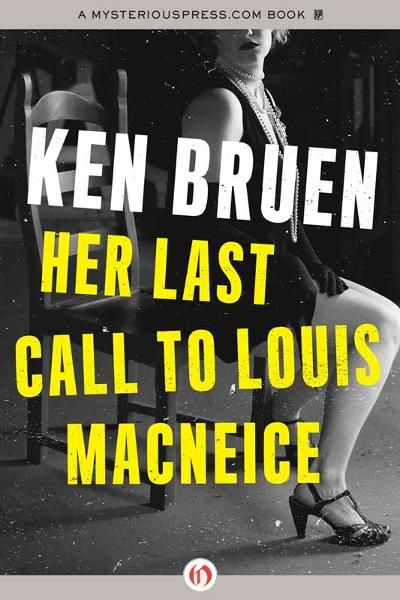 Her Last Call to Louis MacNeice By: Ken Bruen