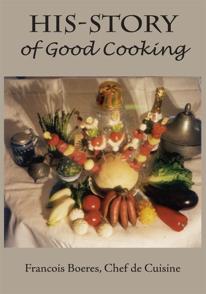HIS-STORY of Good Cooking By: Francois Boeres, Chef de Cuisine