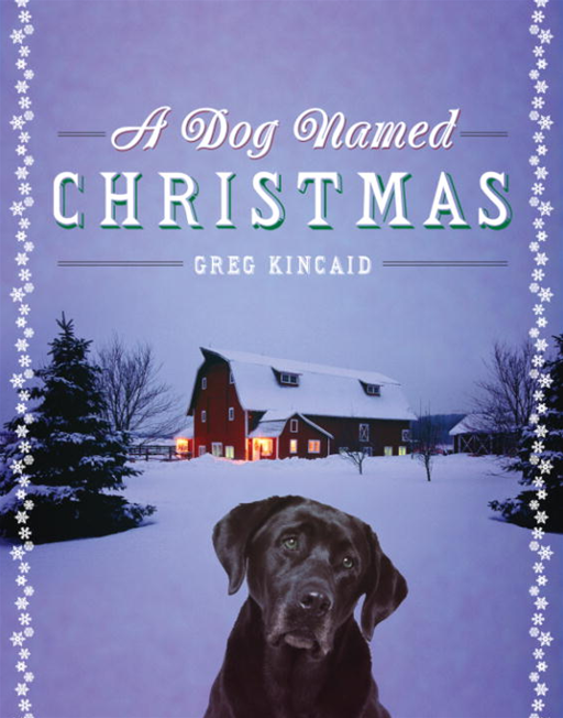 A Dog Named Christmas By: Greg Kincaid