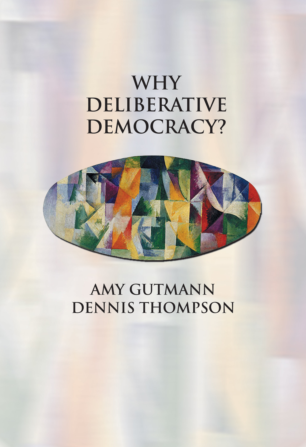 Why Deliberative Democracy? By: Amy Gutmann,Dennis Thompson