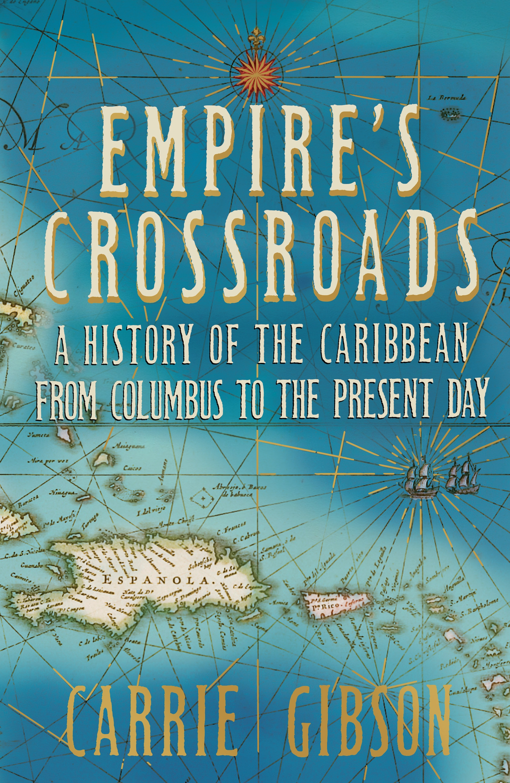 Empire's Crossroads: The Caribbean From Columbus to the Present Day