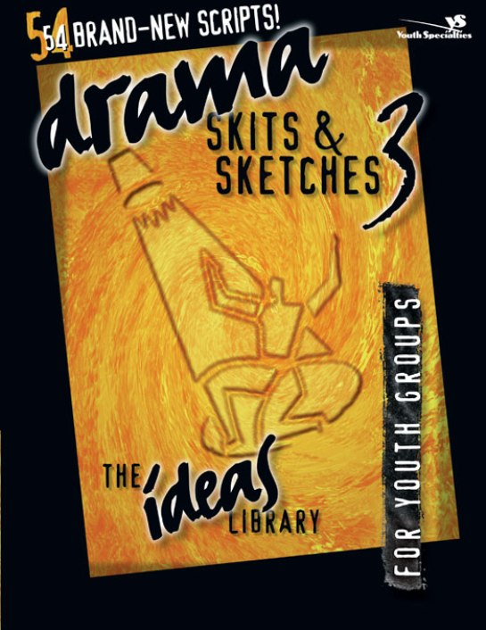 Drama, Skits, and Sketches 3 By: Youth Specialties