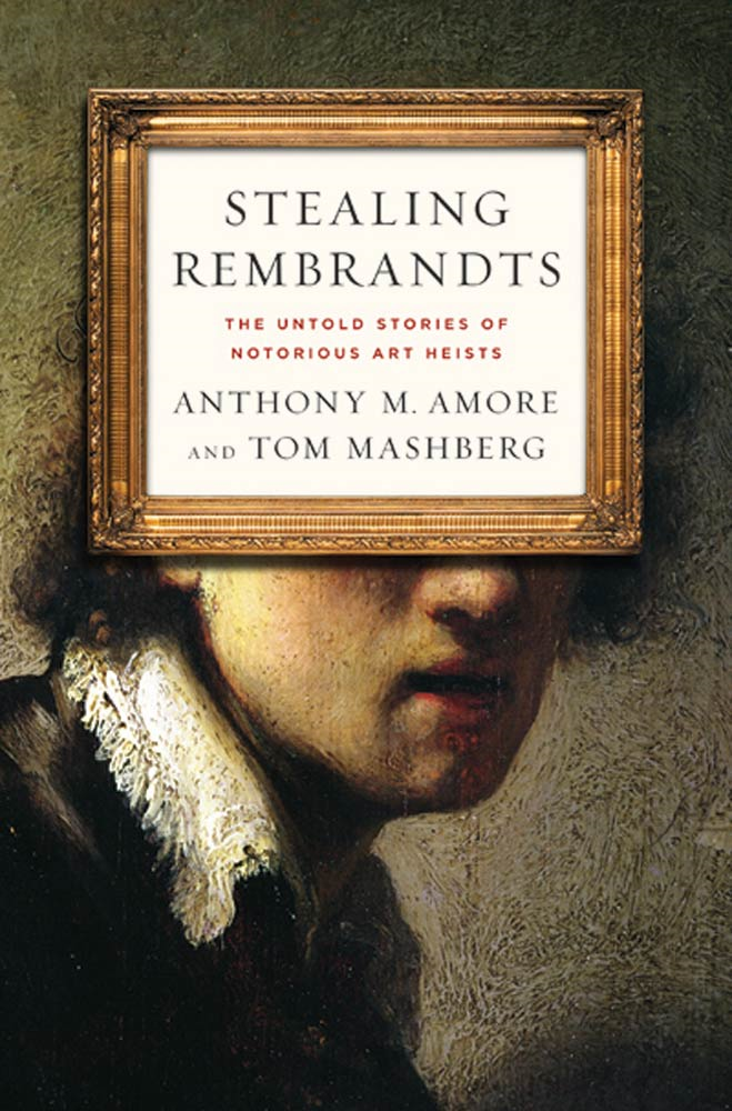 Stealing Rembrandts By: Anthony M. Amore,Tom Mashberg