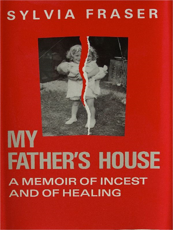 My Fathers House: A Memoir Of Incest And Of Healing By: Sylvia Fraser