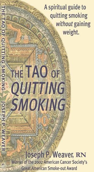 The Tao of Quitting Smoking By: Joseph P. Weaver