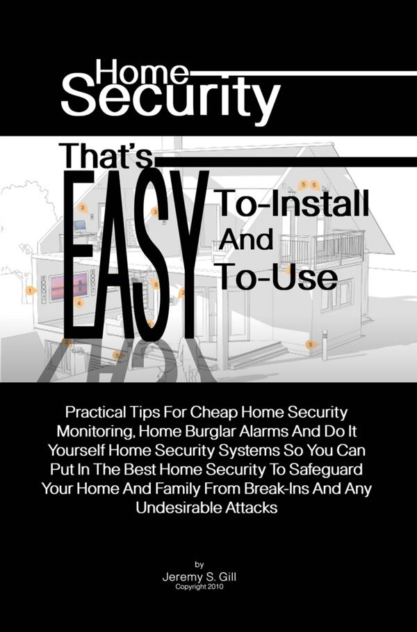 Home Security That's Easy-To-Install And Easy-To-Use By: Jeremy S. Gill