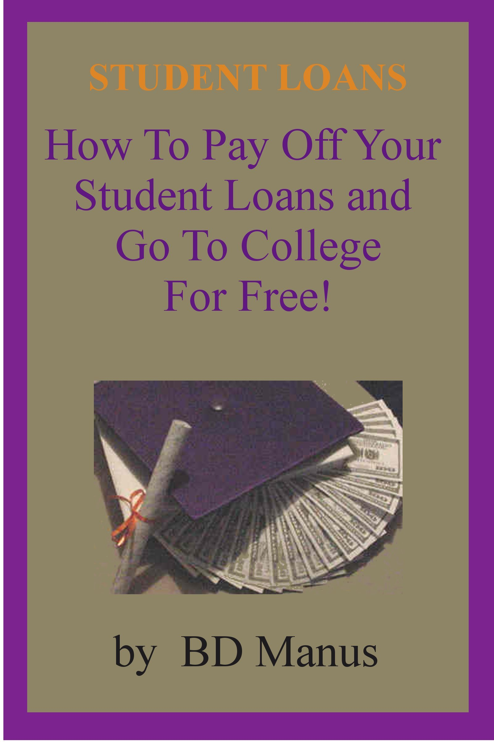 Student Loans: How to Pay off Your Student Loans and Go to College for Free