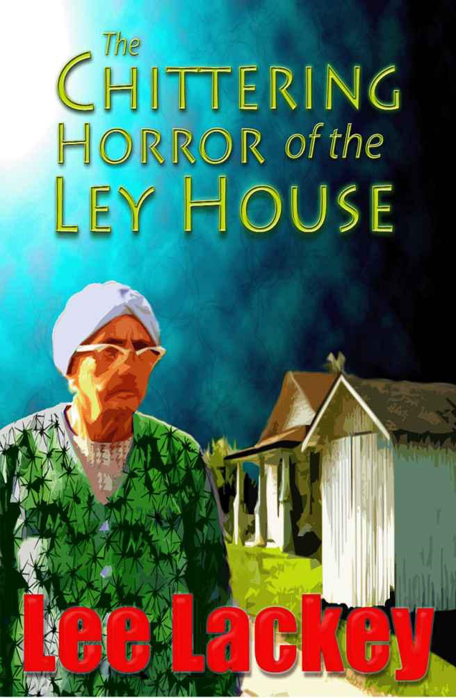The Chittering Horror of the Ley House