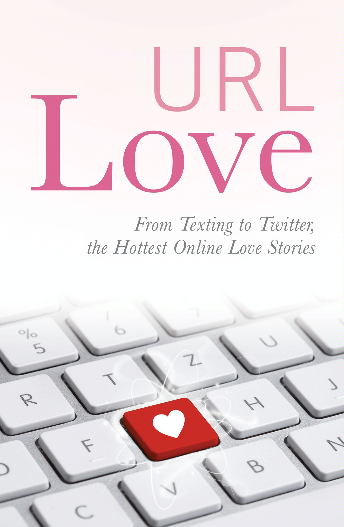 URL Love: From Texting to Twitter, the Hottest Online Love Stories By: URL Love Contributors