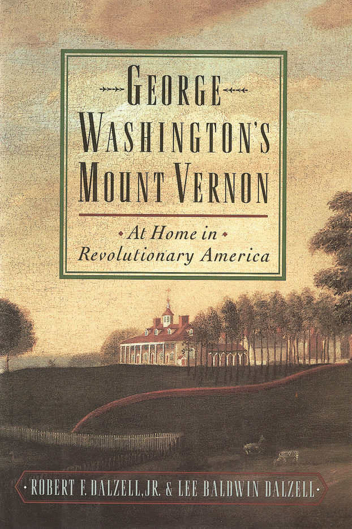 George Washington's Mount Vernon: At Home in Revolutionary America