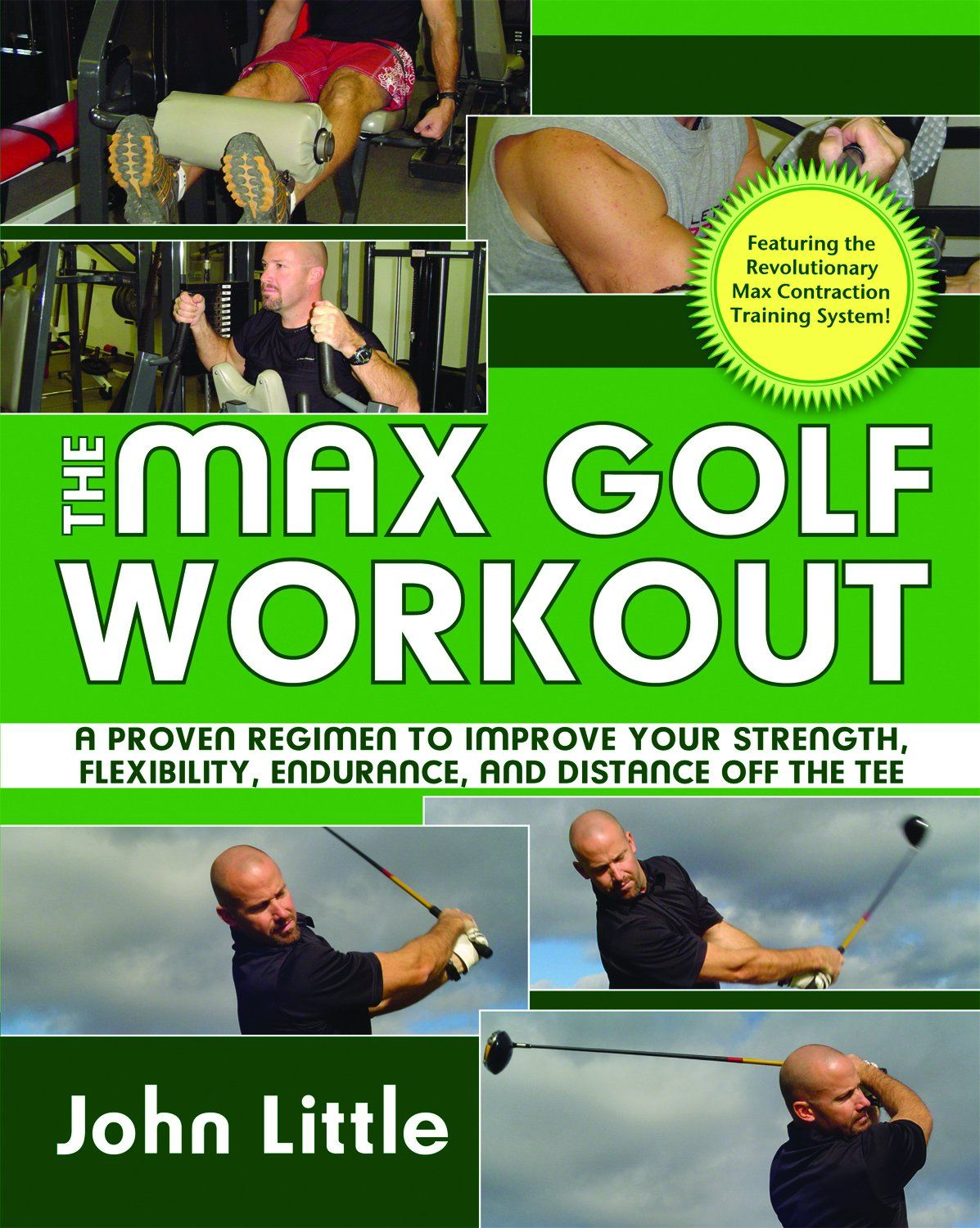 The Max Golf Workout: A Proven Regimen to Improve Your Strength, Flexibility, Endurance, and Distance off the Tee By: John Little