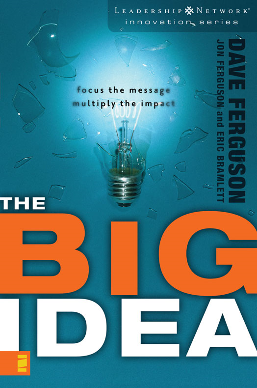 The Big Idea By: Dave   Ferguson,Eric   Bramlett,Jon   Ferguson