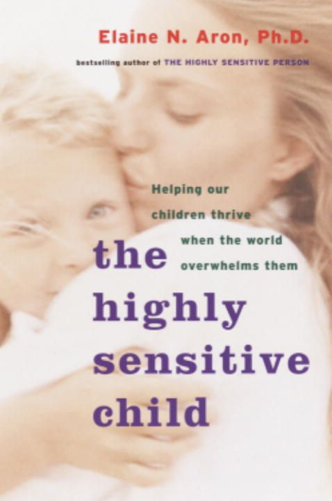 The Highly Sensitive Child By: Elaine Aron