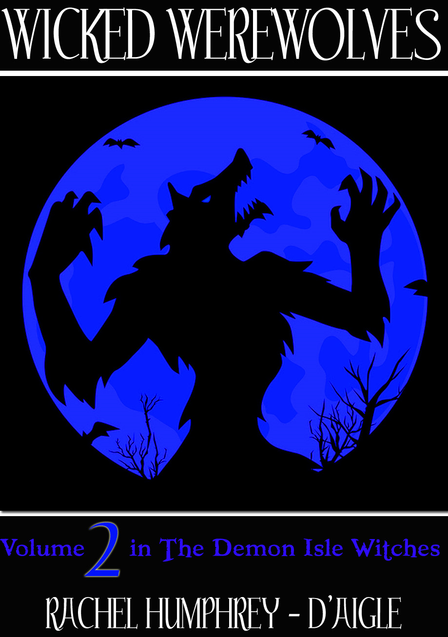 Wicked Werewolves (Volume Two) By: Rachel Humphrey - D'aigle