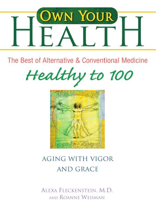 Own Your Health: Healthy to 100 By: Alexa Fleckenstein,Roanne Weisman