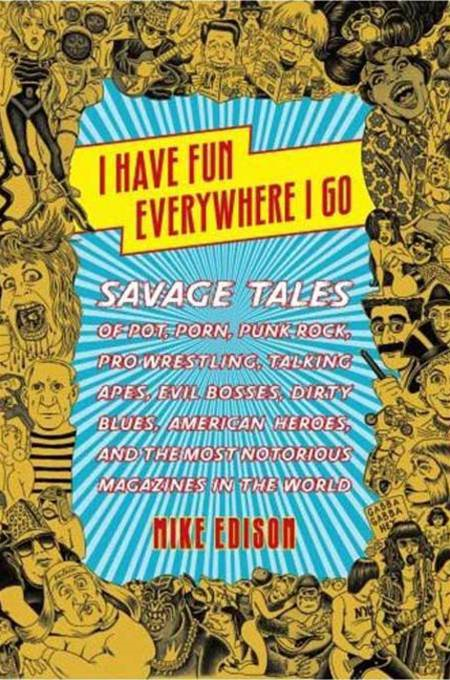 I Have Fun Everywhere I Go By: Mike Edison